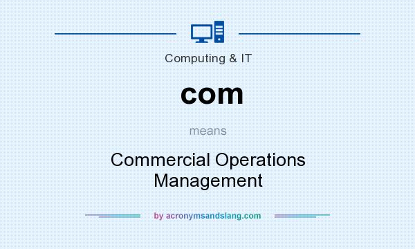 What does com mean? It stands for Commercial Operations Management