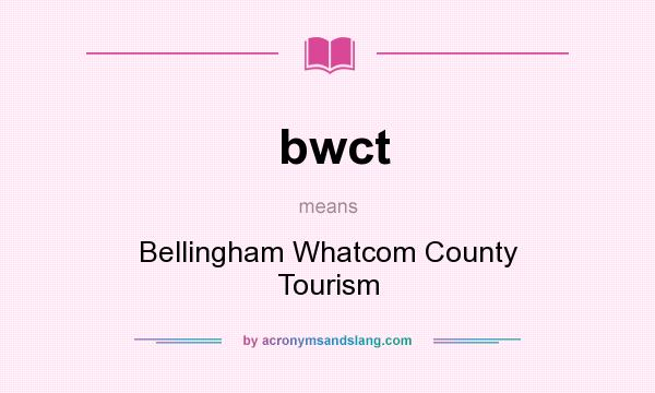 What does bwct mean? It stands for Bellingham Whatcom County Tourism