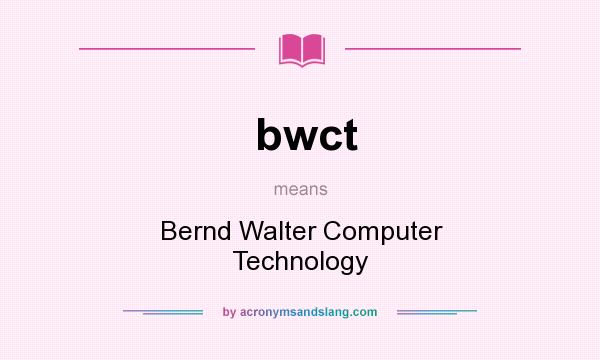 What does bwct mean? It stands for Bernd Walter Computer Technology