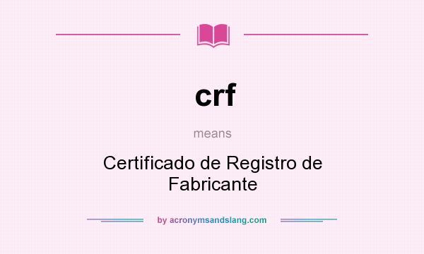 What does crf mean? It stands for Certificado de Registro de Fabricante