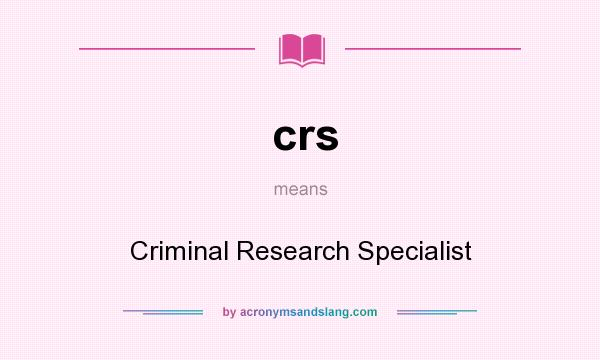 crs criminal research specialist in undefined by acronymsandslangcom - Criminal Research Specialist