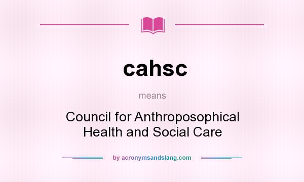 What does cahsc mean? It stands for Council for Anthroposophical Health and Social Care