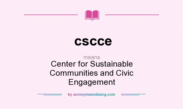 What does cscce mean? It stands for Center for Sustainable Communities and Civic Engagement