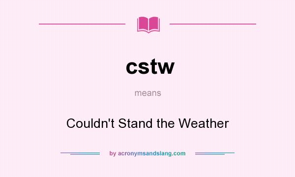 What does cstw mean? It stands for Couldn`t Stand the Weather