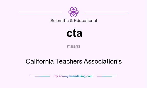What does cta mean? It stands for California Teachers Association`s