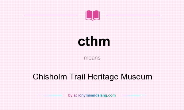 What does cthm mean? It stands for Chisholm Trail Heritage Museum