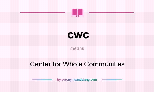 What does cwc mean? It stands for Center for Whole Communities