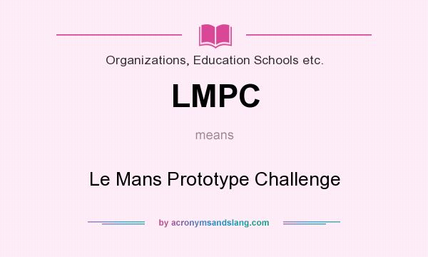 What does LMPC mean? It stands for Le Mans Prototype Challenge