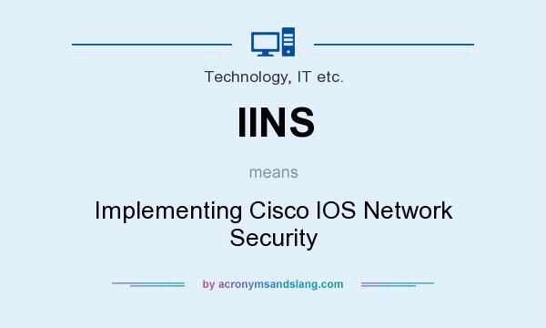 IINS - Implementing Cisco IOS Network Security in Technology, IT etc