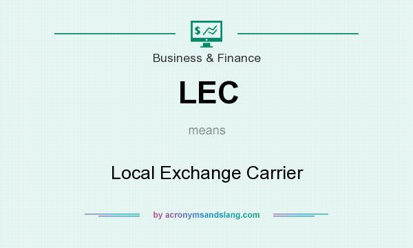 What does LEC mean? It stands for Local Exchange Carrier