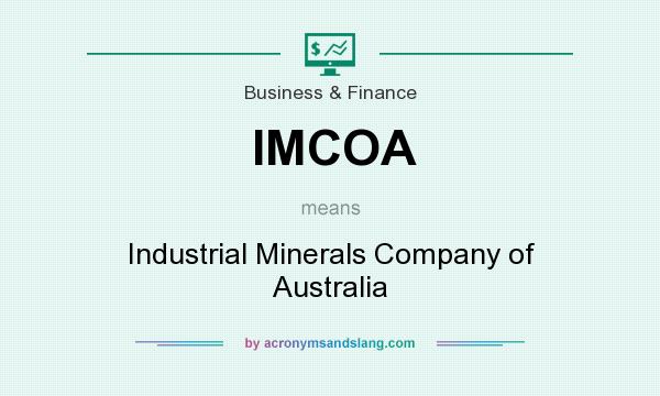 What does IMCOA mean? It stands for Industrial Minerals Company of Australia