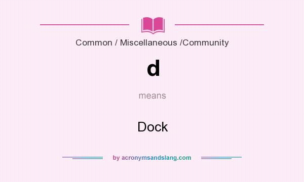 What does d mean? It stands for Dock