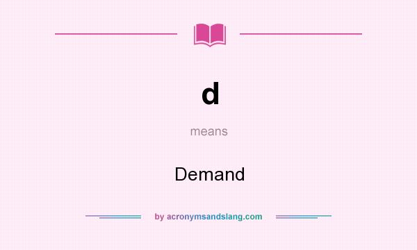What does d mean? It stands for Demand