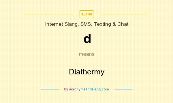 What does d mean? It stands for Diathermy
