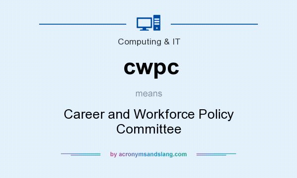 What does cwpc mean? It stands for Career and Workforce Policy Committee