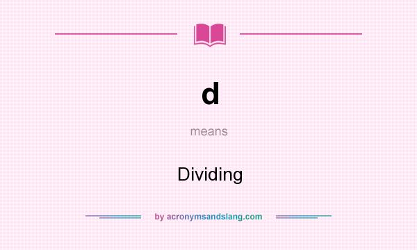 What does d mean? It stands for Dividing