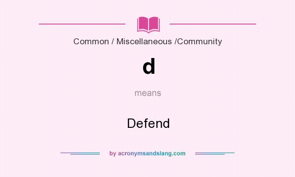 What does d mean? It stands for Defend