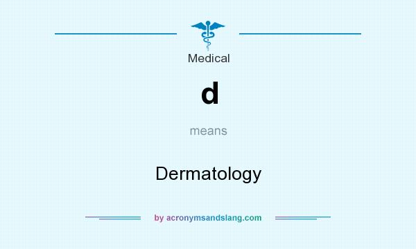 What does d mean? It stands for Dermatology