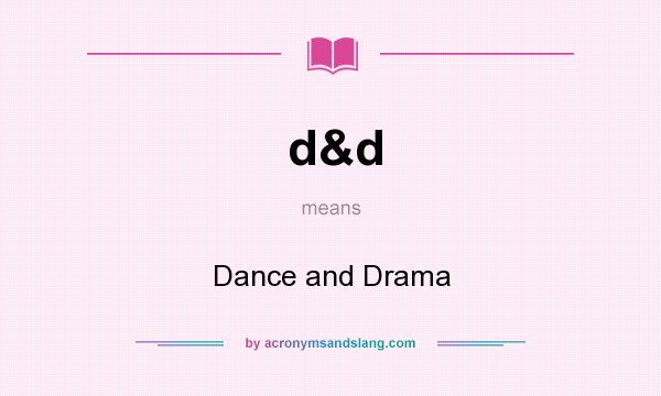 What does d&d mean? It stands for Dance and Drama