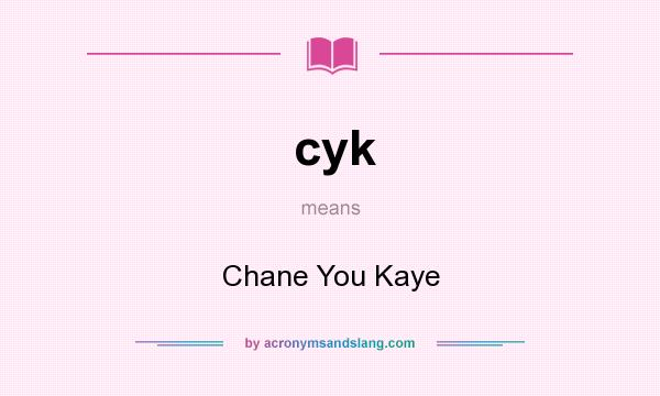 What does cyk mean? It stands for Chane You Kaye