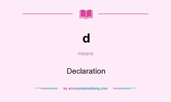What does d mean? It stands for Declaration