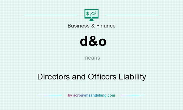 What does d&o mean? It stands for Directors and Officers Liability