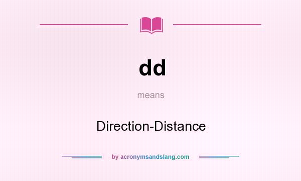 What does dd mean? It stands for Direction-Distance