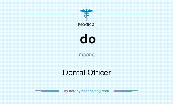 What does do mean? It stands for Dental Officer
