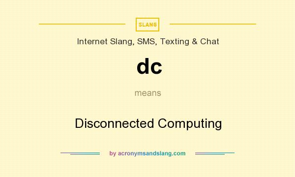 What does dc mean? It stands for Disconnected Computing