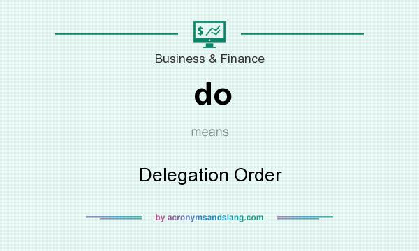 What does do mean? It stands for Delegation Order