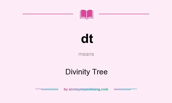 What does dt mean? It stands for Divinity Tree