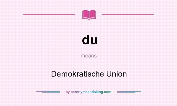 What does du mean? It stands for Demokratische Union