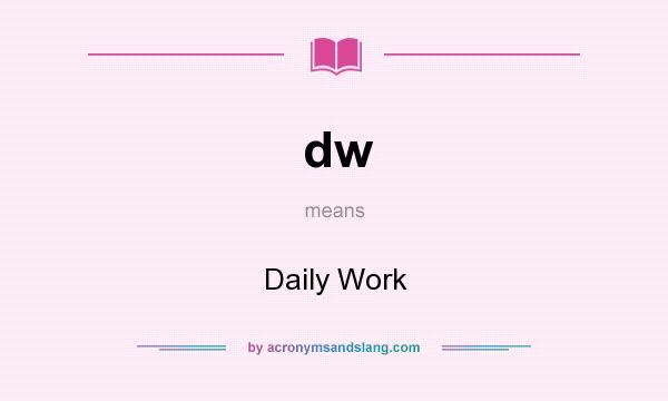 What does dw mean? It stands for Daily Work
