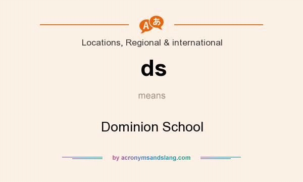 What does ds mean? It stands for Dominion School