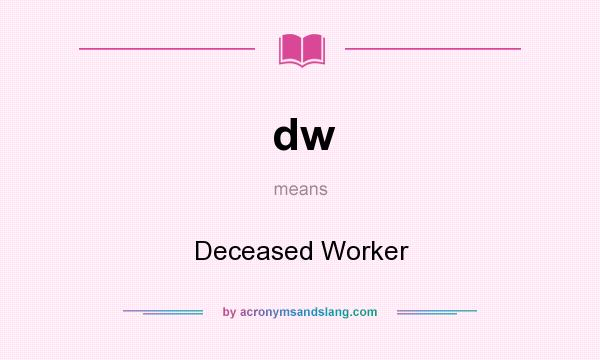 What does dw mean? It stands for Deceased Worker