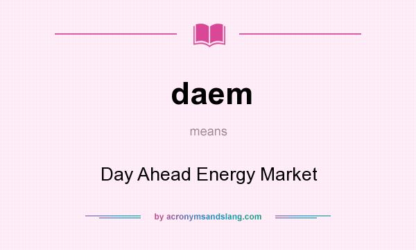 What does daem mean? It stands for Day Ahead Energy Market