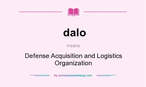 What does dalo mean? It stands for Defense Acquisition and Logistics Organization