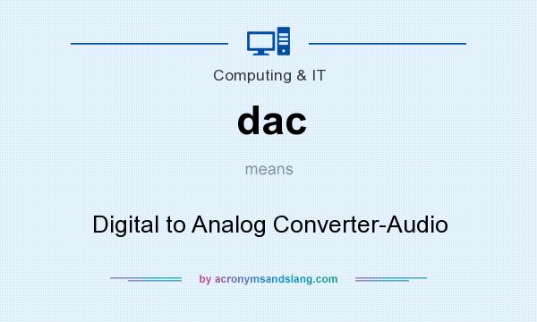 What does dac mean? It stands for Digital to Analog Converter-Audio