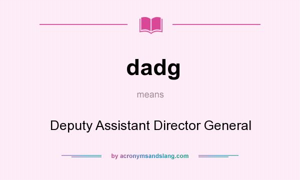 What does dadg mean? It stands for Deputy Assistant Director General