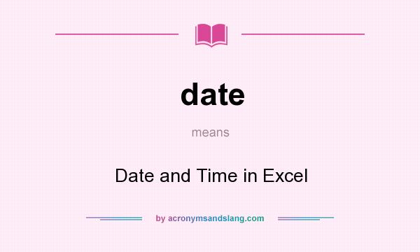 What does date mean? It stands for Date and Time in Excel