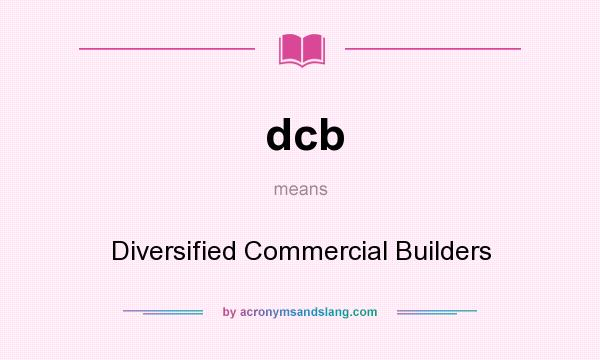 What does dcb mean? It stands for Diversified Commercial Builders