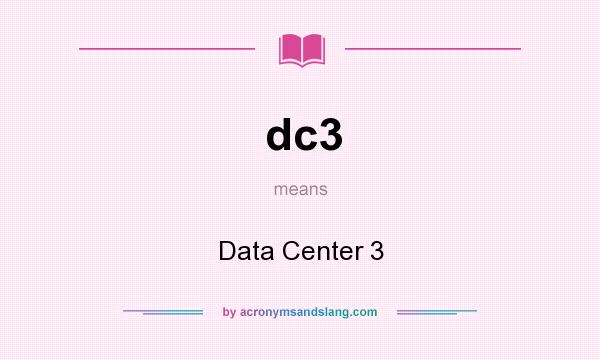 What does dc3 mean? It stands for Data Center 3