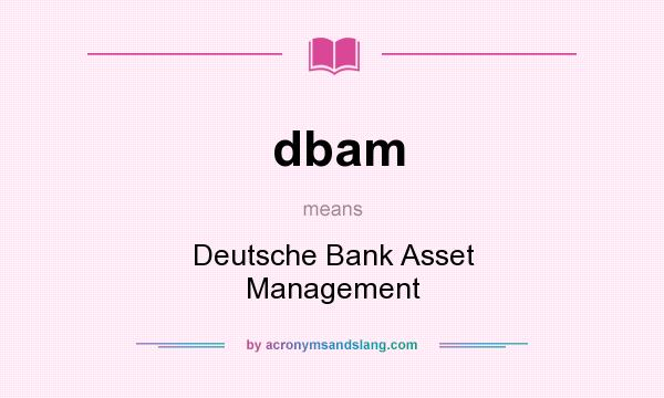 What does dbam mean? It stands for Deutsche Bank Asset Management