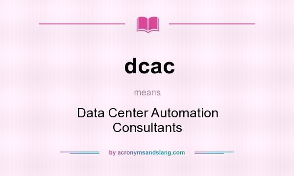 What does dcac mean? It stands for Data Center Automation Consultants