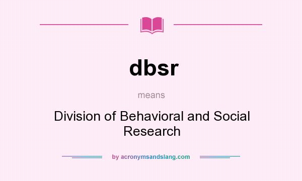 What does dbsr mean? It stands for Division of Behavioral and Social Research