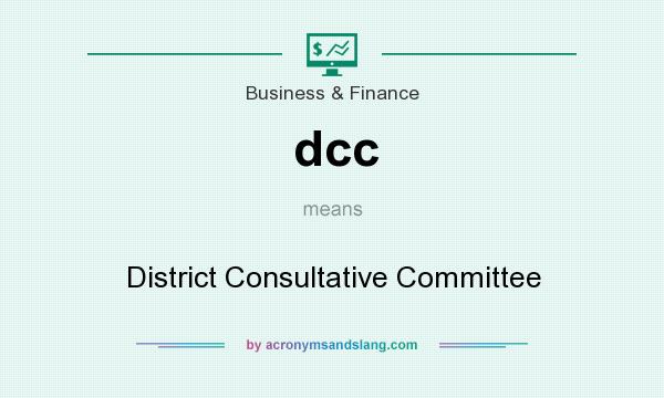 What does dcc mean? It stands for District Consultative Committee