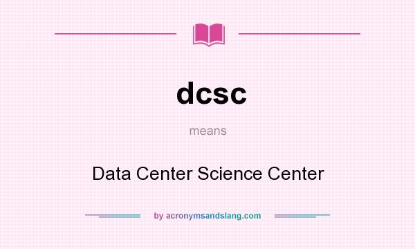 What does dcsc mean? It stands for Data Center Science Center