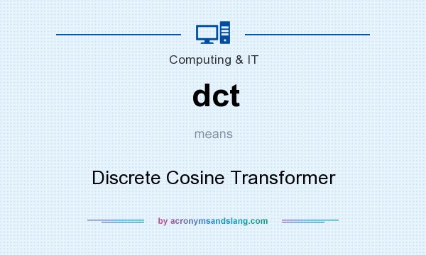 What does dct mean? It stands for Discrete Cosine Transformer