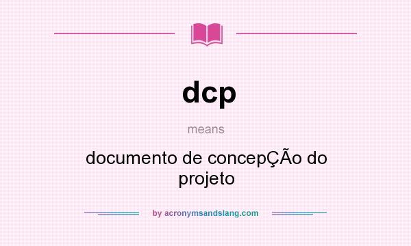 What does dcp mean? It stands for documento de concepÇÃo do projeto