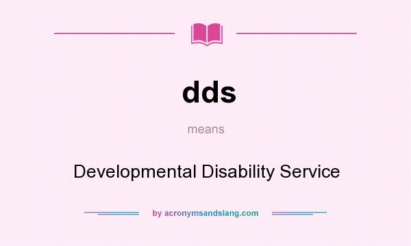 What does dds mean? It stands for Developmental Disability Service